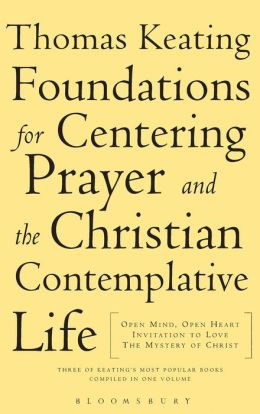 Foundations for Centering Prayer and the Christian Contemplative Life: Open Mind, Open Heart; Invitation to Love; the Mystery of Christ