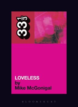 My Bloody Valentine's Loveless (33 1/3 Series)