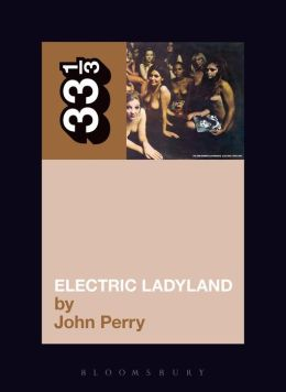 Jimi Hendrix's Electric Ladyland (33 1/3 Series)