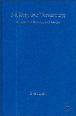 Melting the Venusberg: A Feminist Theology of Music
