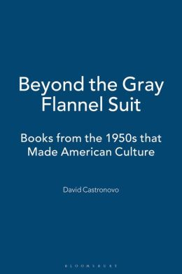 Beyond the Gray Flannel Suit: Books from the 1950's that Made American Culture