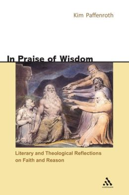 In Praise of Wisdom: Literary and Theological Reflections on Faith and Reason
