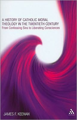 History of Catholic Moral Theology in the Twentieth Century: From Confessing Sins to Liberating Consciences