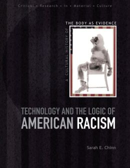 Technology and the Logic of American Racism: A Cultural History of the Body as Evidence