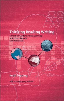 Thinking Reading and Writing: A Practical Guide to Paired Learning with Peers, Parents and Volunteers