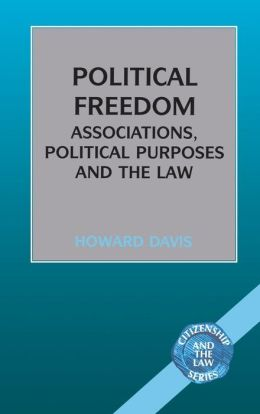 Political Freedom: Associations, Political Purposes and the Law (Citizenship and the Law Series)
