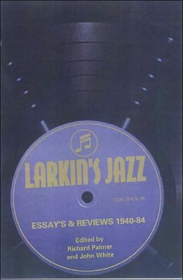 Larkin's Jazz: Essays and Reviews, 1940-1984