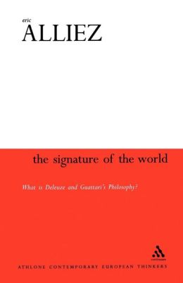 The Signature of the World: What is Deleuze and Guattari's Philosophy?