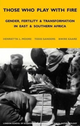 Those Who Play with Fire: Gender, Fertility and Transformation in East and Southern Africa