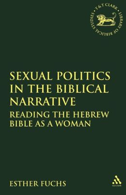 Sexual Politics In The Biblical Narrative: Reading The Hebrew Bible As A Woman