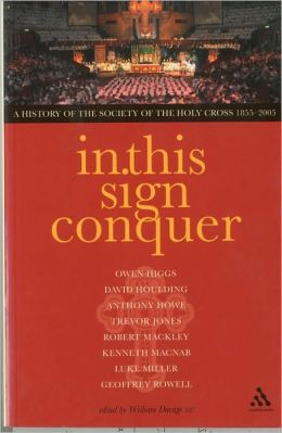 In This Sign Conquer: A History of the Society of the Holy Cross (Societas Sanctae Crucis) 1855-2005