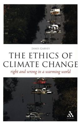 The Ethics of Climate Change: Right and Wrong in a Warming World