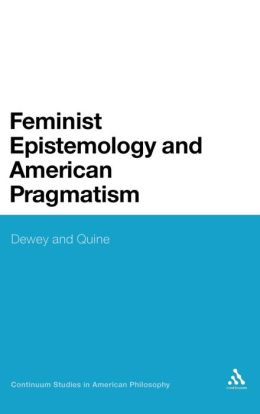 Feminist Epistemology And American Pragmatism