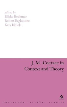 J.M. Coetzee in Context and Theory