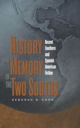 History and Memory in the Two Souths: Recent Southern and Spanish American Fiction