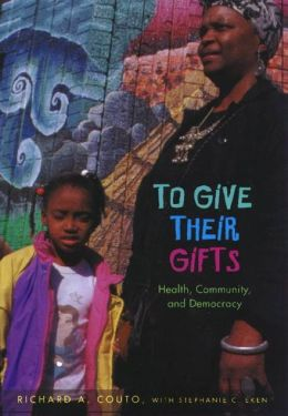 To Give Their Gifts: Health, Community, and Democracy