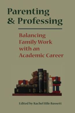 Parenting and Professing: Balancing Family Work with an Academic Career