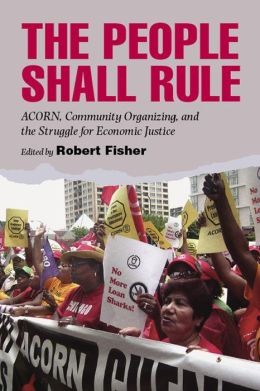 The People Shall Rule: ACORN, Community Organizing, and the Struggle for Economic Justice