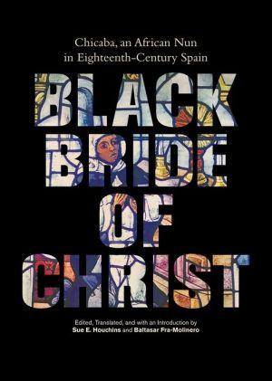 Black Bride of Christ: Chicaba, an African Nun in Eighteenth-Century Spain