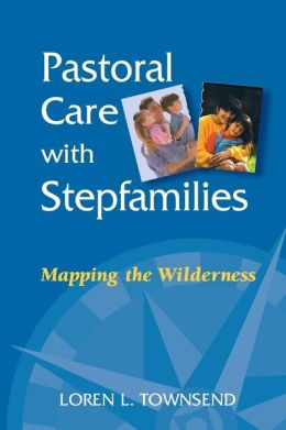 Pastoral Care with Stepfamilies: Mapping the Wilderness