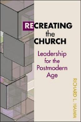 Recreating the Church: Leadership for the Postmodern Age