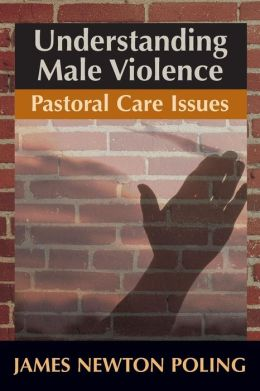 Understanding Male Violence: Pastoral Care Issues
