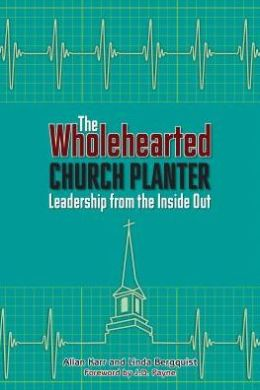 The Wholehearted Church Planter : Leadership from the Iniside Out