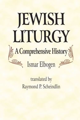Jewish Liturgy: A Comprehensive History