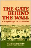 The Gate Behind the Wall: A Pilgrimage to Jerusalem