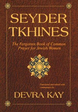 Seyder Tkhines: The Forgotten Book of Common Prayer for Jewish Women