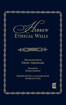 Hebrew Ethical Wills: Selected and Edited by Israel Abrahams, Volumes I & II
