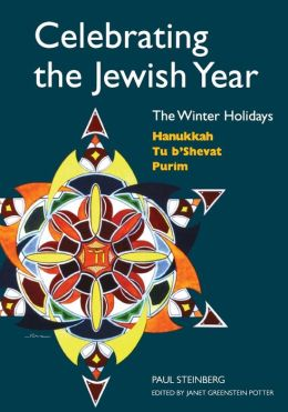 Celebrating the Jewish Year: The Winter Holidays: Hanukkah, Tu B'shevat, Purim