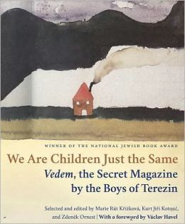 We Are Children Just the Same: Vedem, the Secret Magazine by the Boys of Terezín