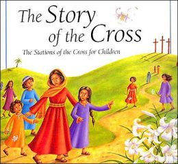 Story of the Cross: The Stations of the Cross for Children