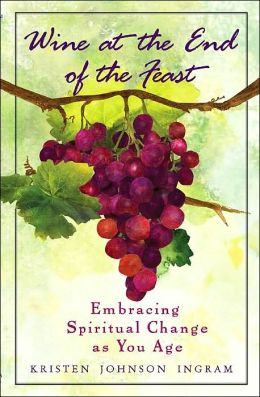 Wine at the End of the Feast: Embracing Spiritual Change As You Age