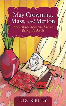 May Crowning, Mass, and Merton: 50 Reasons I Love Being Catholic