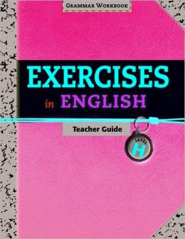 Exercises in English Level H Teacher Guide: Grammar Workbook
