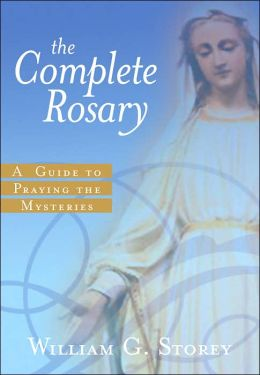 The Complete Rosary: A Guide to Praying the Mysteries