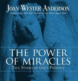 Power of Miracles: True Stories of God's Presence