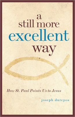 A Still More Excellent Way: How St. Paul Points Us to Jesus