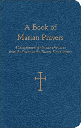 A Book of Marian Prayers: A Compilation of Marian Devotions from the Second to the Twenty-First Century