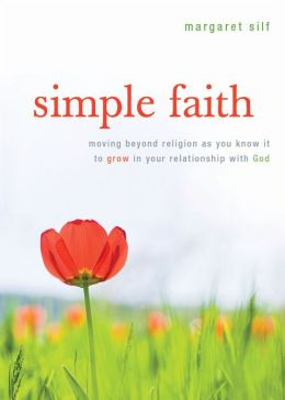 Simple Faith: Moving Beyond Religion as You Know It to Grow Your Faith