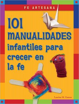 Fe artesana: 101 manualidades infantiles para crecer en la fe