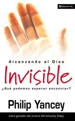 Alcanzando al Dios invisible (Reaching for the Invisible God: What Can We Expect to Find?)