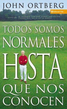 Todos Son Normales Hasta Que Los Conoces (Everybody's Normal till You Get to Know Them)