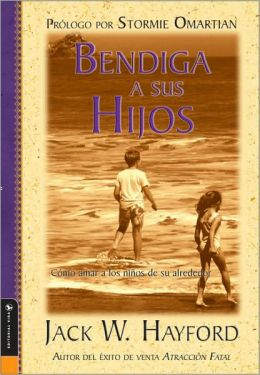 Bendiga a sus hijos (Blessing Your Children: How You Can Love the Kids in Your Life)
