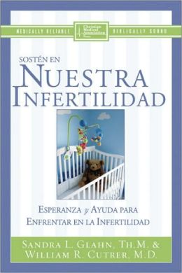 Sosten en nuestra infertilidad (The Infertility Companion: Hope and Help for Couples Facing Infertility)