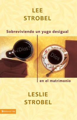 Sobreviviendo un yugo desigual en el matrimonio (Surviving a Spiritual Mismatch in Marriage)