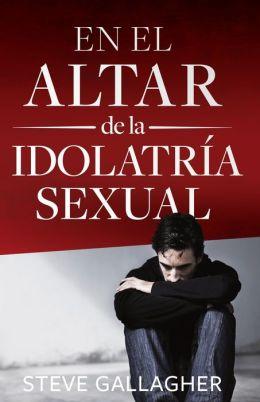 En el altar de la idolatria sexual