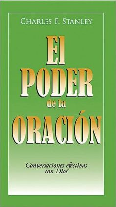 El poder de la oracion: Effective Conversation with God